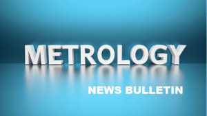 Latest Metrology News Bulletin – 7 Days In Review
