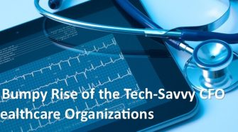The Bumpy Rise of the Tech-Savvy CFO in Healthcare Organizations